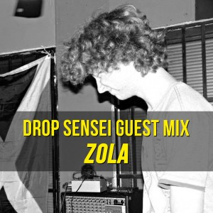 Drop Sensei Guest Mix – Zola