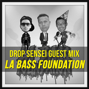 Drop Sensei Guest Mix – La Bass Foundation